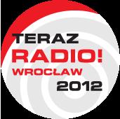 Teraz Radio! Wrocław 2012 - Radio Wrocław